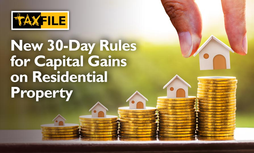New 30-Day Rules for Capital Gains on Residential Property